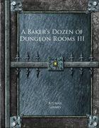 A Baker's Dozen of Dungeon Rooms III