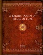 A Baker's Dozen of Pieces of Lore