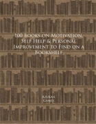 100 Books on Motivation, Self Help & Personal Improvement to Find on a Bookshelf