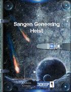 Sangen Geneering Heist (3Deep)