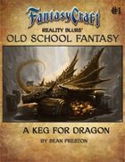 Old School Fantasy #1: A Keg for Dragon (Fantasy Craft Edition)