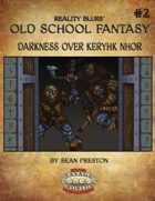 Old School Fantasy #2: Darkness Over Keryhk Nhor (Savage Worlds Edition)