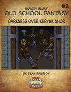 Old School Fantasy #2: Darkness Over Keryhk Nhor (Savage Worlds Edition)