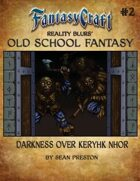 Old School Fantasy #2: Darkness Over Keryhk Nhor (Fantasy Craft Edition)