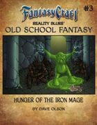 Old School Fantasy #3: Hunger of the Iron Mage (Fantasy Craft Edition)