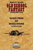 Old School Fantasy #4: Slave Pens of Moss Stone (Savage Worlds Edition)