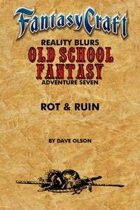 Old School Fantasy #7: Rot & Ruin (Fantasy Craft Edition)