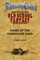 Old School Fantasy #9: Hand of the Harbinger King (Fantasy Craft Edition)
