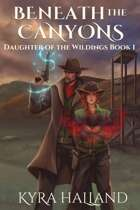 Beneath the Canyons (Daughter of the Wildings, Book 1)
