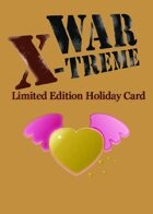 WAR X-TREME - Limited Time Holiday Card (Valentine's Day)