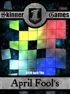 Skinner Games - April Fool's
