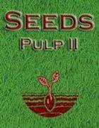 Seeds: Pulp II