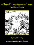 A Magical Society Aggressive Ecology: The Slaver Fungus (OSRIC)