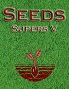Seeds: Supers V