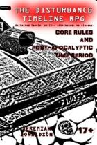 The Disturbance Timeline RPG: Core Rules and Post-apocalyptic Time Period