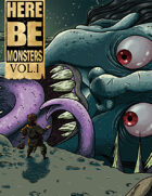 Here Be Monsters Vol. 1