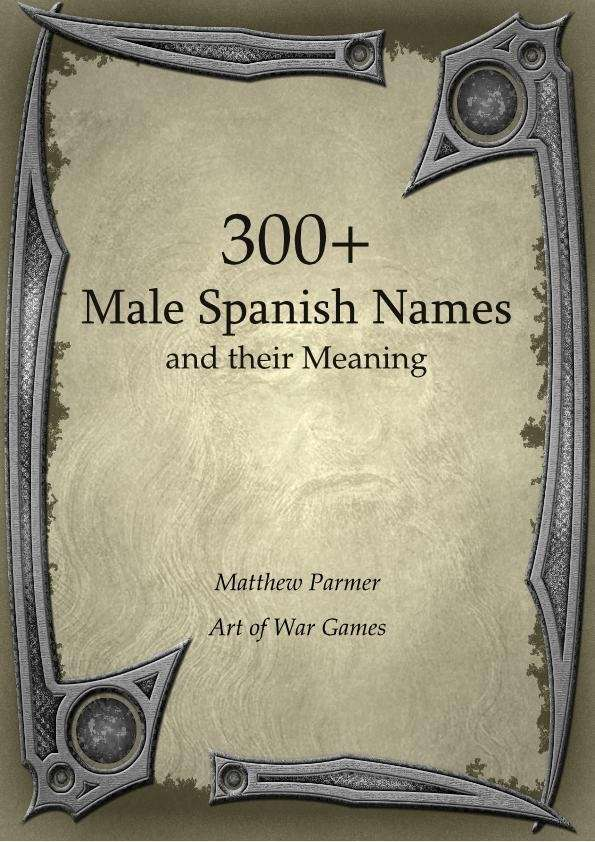300+ Male Spanish Names and Their Meaning - Art of War Games | Pathfinder RPG | Dungeons ...