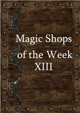 Magic Shops of the Week 13