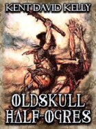 CASTLE OLDSKULL - Oldskull Half-Ogres
