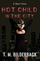 Hot Child In The City - A Short Story