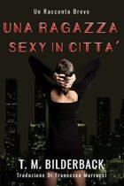 Una Ragazza Sexy In Città - Un Racconto Breve