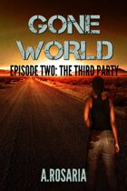 Gone World: Episode Two (The Third Party)