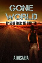 Gone World: Episode Four (No Shelter)