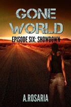 Gone World: Episode Six (Showdown)