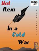 Hot Item in a Cold War (Fudge Version)