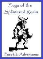Saga of the Splintered Realm Book 2: Adventures