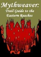 Mythweaver: Trail Guide to the Eastern Reaches