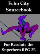 Echo City Sourcebook for Resolute the Superhero RPG 2E