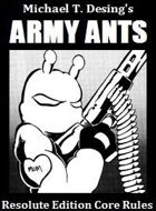 Michael T. Desing's Army Ants Resolute Edition Core Rules