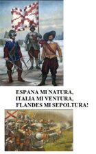 ESPANA MI NATURA, ITALIA MI VENTURA, FLANDES MI SEPOLTURA!