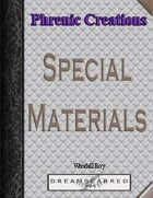 Phrenic Creations: Special Materials
