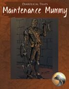 Diabolical Traps - The Maintenance Mummy
