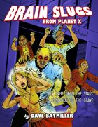 Brain Slugs from Planet X!