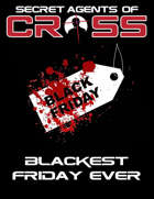 Secret Agents of CROSS Mission: Blackest Friday Ever