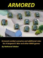 Armored: Armored Combat Scenarios and Additional Rules for A Sergeant's War and other WWII Games