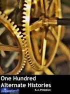 One Hundred Alternate Histories