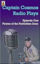 Captain Cosmos Radio Play #1 - Pirates of the Forbidden Zone
