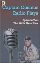 Captain Cosmos Radio Play #2 - The Walls Have Ears