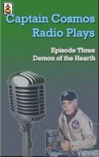 Captain Cosmos Radio Play #3 - Demon of the Hearth