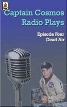Captain Cosmos Radio Play #4 - Dead Air