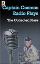 Captain Cosmos Radio Plays - Collected