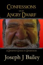 Confessions of an Angry Dwarf: A Dwarven Guide to Dwarfdom