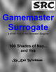Gamemaster Surrogate, 100 Shades of Nay...and Yea