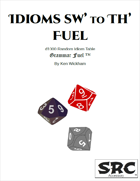 Idioms Sw' to Th' Fuel