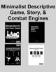 Minimalist Descriptive Game, Story, & Combat Engines [BUNDLE]