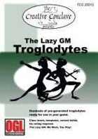 The Lazy GM: Troglodytes